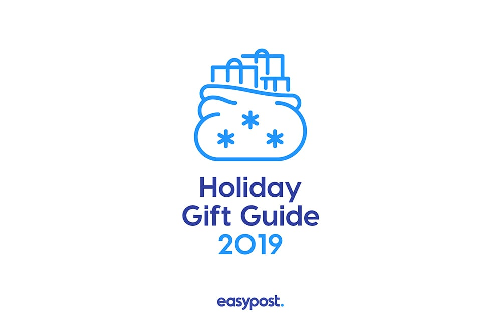 EasyPost's Holiday Gifting Guide 2019